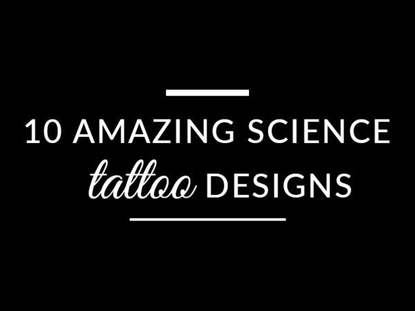 10 AMAZING SCIENCE TATTOOS TO NERD-OUT ON