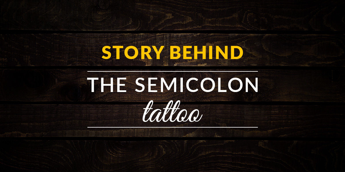 STORY BEHIND THE SEMICOLON TATTOO